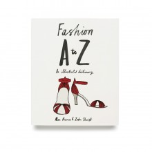 Zakee Shariff & Alex Newman, 'Fashion A–Z, An Illustrated Dictionary', front cover. For Laurence King Publishing, 2009