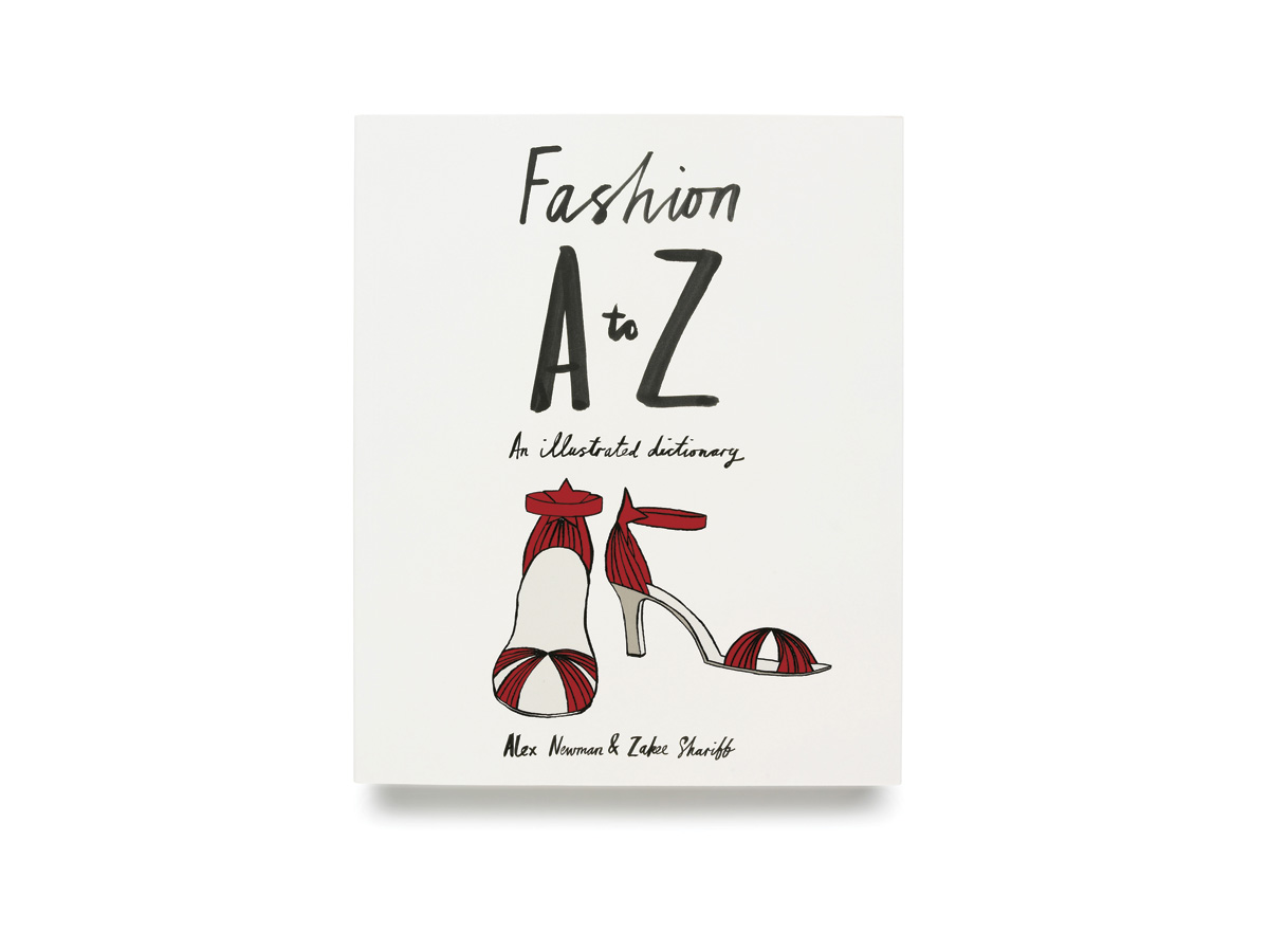 Zakee Shariff & Alex Newman,'Fashion A–Z, An Illustrated Dictionary', front cover. For Laurence King Publishing, 2009